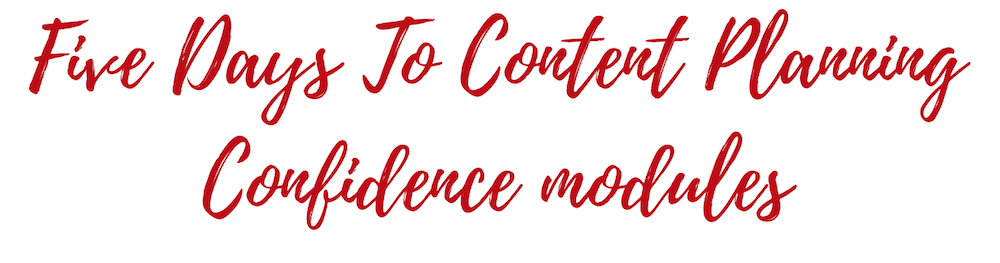 Five Days To Content Planning Confidence modules